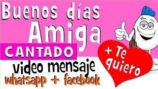 Buenos Dias AMIGA CANTADO | Videos Para Whatsapp Facebook - Frases Amistad - Huevo Mensaje