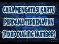 CARA MENGATASI KARTU PERDANA TERKENA FDN (Fixed Dialing Number)