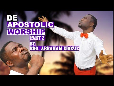 Bro. Abraham Edozie  Apostolic Worship Part 2
