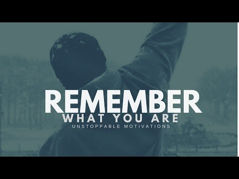 REMEMBER WHAT YOU ARE – Motivational Video