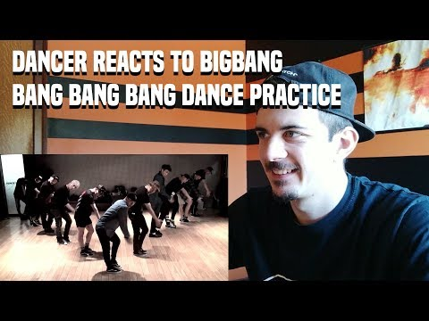 DANCER REACTS TO BIGBANG - '뱅뱅뱅(BANG BANG BANG)' DANCE PRACTICE