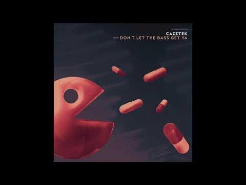 Cazztek - Don't Let The Bass Get Ya