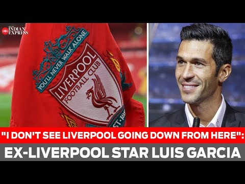 """I don't see Liverpool going down from here"": Ex-Liverpool star Luis Garcia"