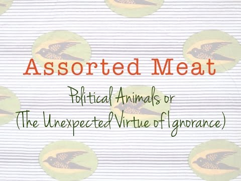 Episode 6: Political Animals: Or (The Unexpected Virtue of Ignorance)