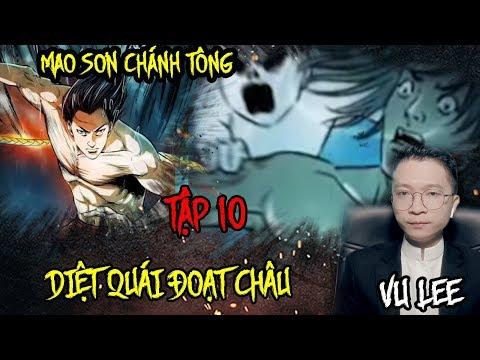 Mao Sơn Chánh Tông - DIỆT QUÁI ĐOẠT CHÂU- Tập 10 - Vu Lee - Thời lượng: 17 phút.