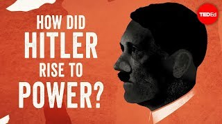 How did Hitler rise to power? – Alex Gendler and Anthony Hazard