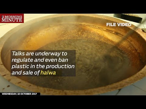 Talks are underway to regulate and even ban plastic in the production and sale of halwa