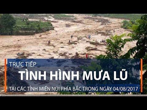 Trực tiếp: Tình hình mưa lũ tại các tỉnh miền núi phía Bắc trong ngày 04/08/2017 | VTC1