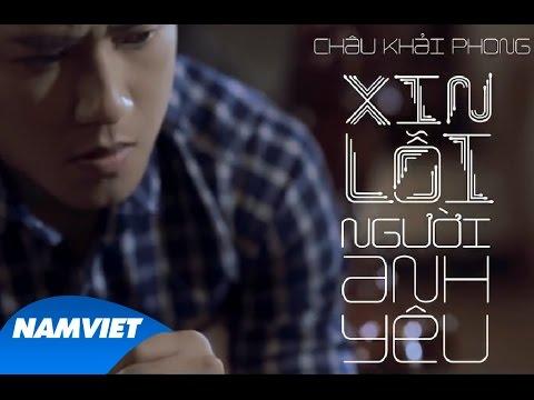 MV ca nhạc Xin Lỗi Người Anh Yêu - Châu Khải Phong