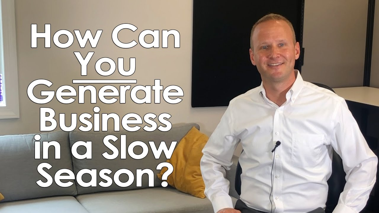 How Do You Generate Business in a Slow Season?