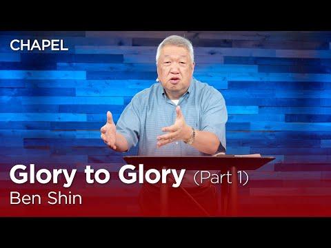 Ben Shin: Glory to Glory, Part 1 [Biola University Chapel]