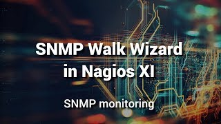 Monitoring OIDs using SNMP Walk Wizard in Nagios XI
