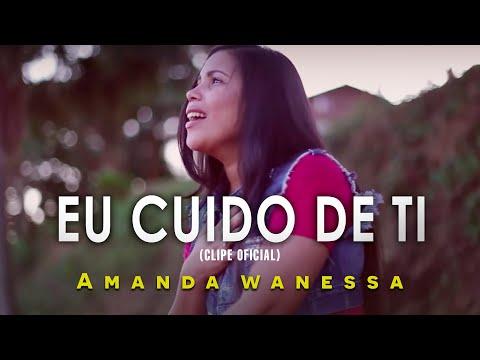 AMANDA WANESSA - Eu Cuido De Ti