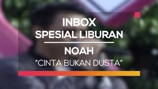 Noah Cinta Bukan Dusta Inbox Spesial Liburan
