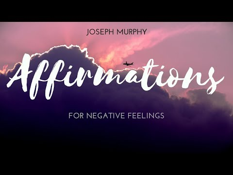 Joseph Murphy - Repeat Affirmations to overcome Negative Thoughts/Feelings - Law Of Attraction.
