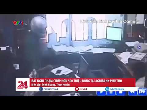 Bắt nghi phạm cướp ngân hàng Agribank Phú Thọ @ vcloz.com