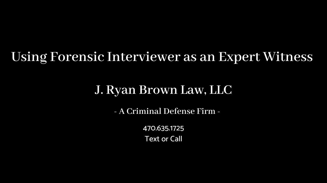 Using Forensic Interviewer as an Expert Witness