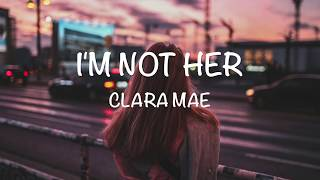 I'm Not Her - Clara Mae [Lyrics Video]