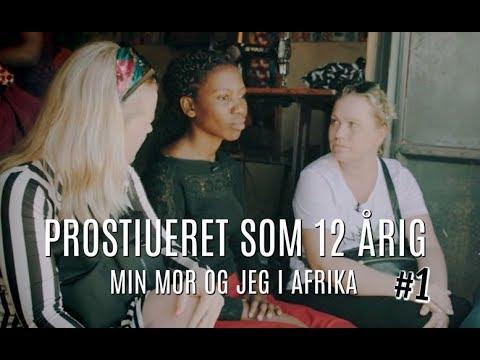 PROSTITUERET SOM 12 ÅRIG // MIN MOR OG JEG I AFRIKA
