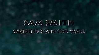 Sam smith-Writing's On The Wall( LYRICS video)