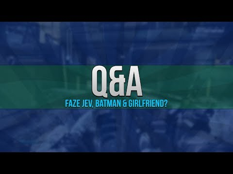 Q&A - FaZe Jev, Batman & Girlfriend? (CoD Ghosts Gameplay)