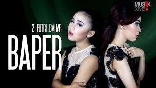 Video 2 PUTRI BAHAR - BAPER MP3, 3GP, MP4, WEBM, AVI, FLV November 2017