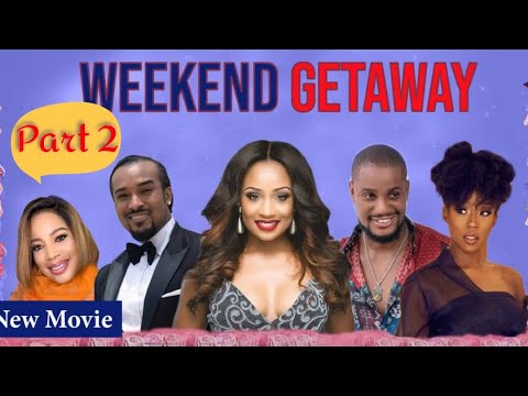 WEEKEND GETAWAY 2! FULL NIGERIAN MOVIE PART 2 - CLASSIC MULTI-AWARD WINING NOLLYWOOD BLOCKBUSTER