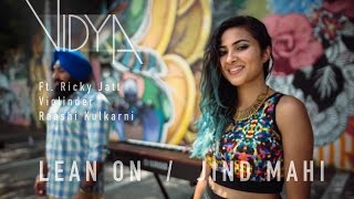 Major Lazer - Lean On | Jind Mahi (Vidya Mashup Cover ft Ricky Jatt, Raashi Kulkarni, Raginder Momi)