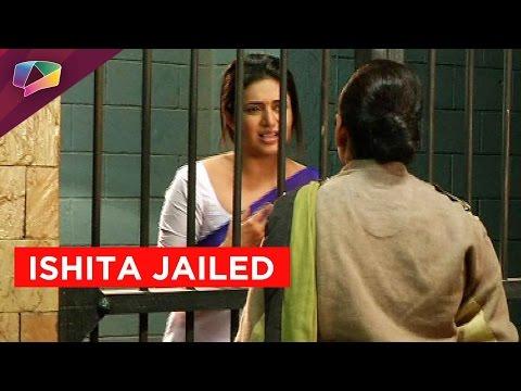 ishita to go behind bars on Yeh Hai Mohabbatein