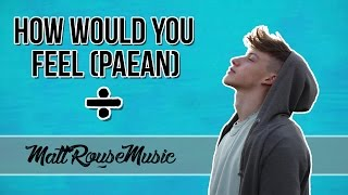 Video How Would You Feel (Paean) | Ed Sheeran | Cover | MattRouseMusic MP3, 3GP, MP4, WEBM, AVI, FLV Juni 2018