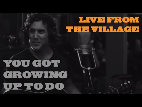 You Got Growing Up to Do (Live from the Village)