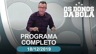 Os Donos da Bola - 18/12/2019 - Programa completo