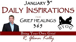 Daily Inspirations JANUARY THIRD - BYOG Network Grief and Bereavement Support