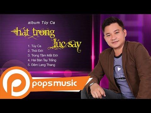 Album Túy Ca - Hát Trong Lúc Say | Sơn Bolero - Thời lượng: 25 phút.