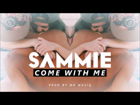Sammie - Come With Me Remix (Prod By MO MUSIQ)
