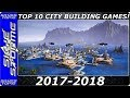 TOP 10 Upcoming CITY BUILDING Games 2017 2018 - Build Cities, Towns, Villages!