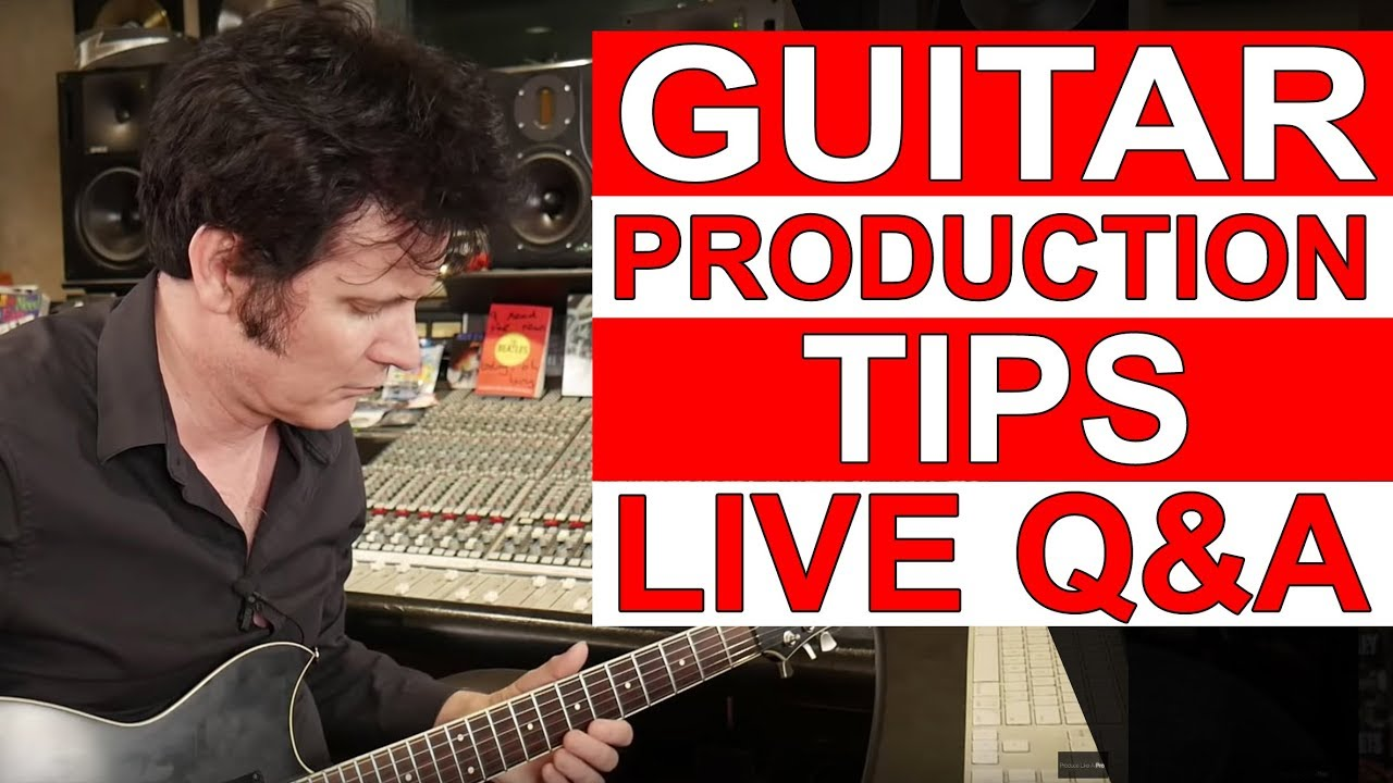 Guitar Production Tips [Live Q&A] – Warren Huart: Produce Like A Pro