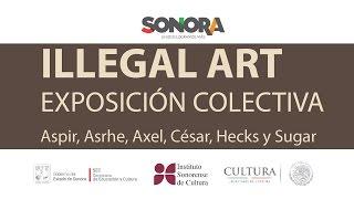 Exposición Illegal Art en Casa de la Cultura de Sonora