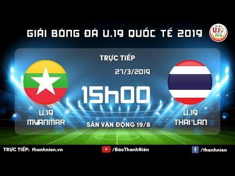 TRỰC TIẾP: Myanmar vs Thái Lan (Thailand) | U.19 Quốc tế 2019 - Thời lượng: 1 giờ, 59 phút.