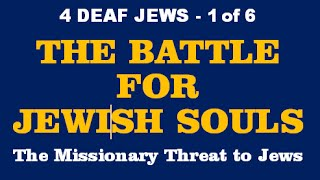 4 DEAF JEWS, The Battle for Jewish Souls (1 of 6)