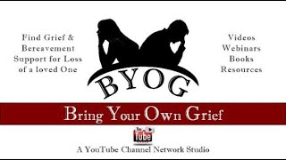 Bring Your Own Grief Network Introduction_Find Grief and Bereavement Support at BYOG