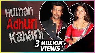 Kushal Tandon & Gauhar Khan | HUMARI ADHURI KAHANI | Break Up Story
