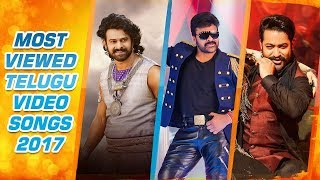 Most Viewed Telugu Video Songs Of 2017 || Chiranjeevi,Prabhas,Jr Ntr,Tamannaah | Telugu Video Songs