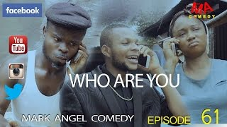 WHO ARE YOU (Mark Angel Comedy)