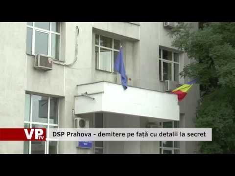 DSP Prahova – demitere pe față cu detalii la secret