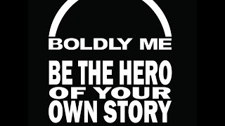 Boldly Me! Be the Hero of Your Own Story—part 1