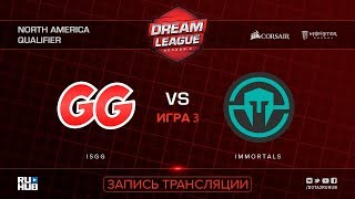 IsGG vs Immortals, DreamLeague NA Qualifier, game 3, part 1 [Lum1Sit, Mila]