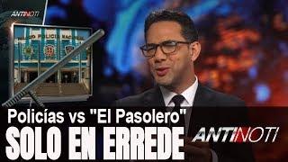 """Policías Vs. """"El Pasolero"""" – #Antinoti Julio 04 2018"""