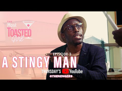 THE MOST TOASTED GIRL EPISODE 5 | A STINGY MAN