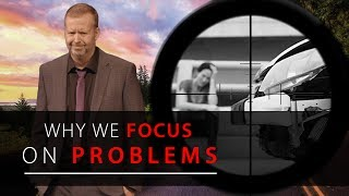 Day 116 - Why We Focus On Problems